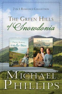 Green Hills Of Snowdonia - 2 In 1 Romance Colletion Contains - from Acroos the Ancient Waters and the Treasure of the Celic Triangle