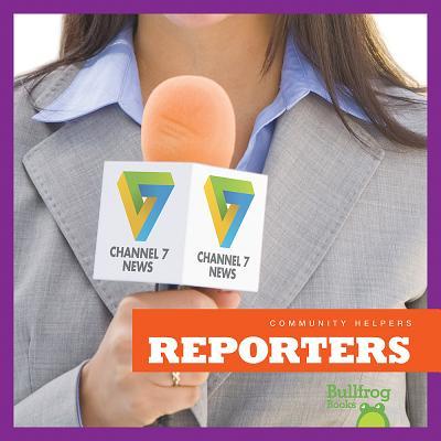 Reporters (Bullfrog Books: Community Helpers), Rebecca Pettiford