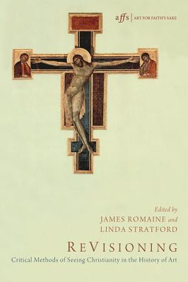 Image for ReVisioning: Critical Methods of Seeing Christianity in the History of Art (Art for Faith's Sake)
