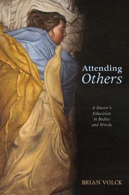 Attending Others: A Doctor's Education in Bodies and Words, Brian Volck