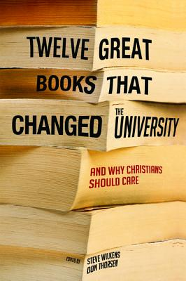 Image for Twelve Great Books that Changed the University: And Why Christians Should Care