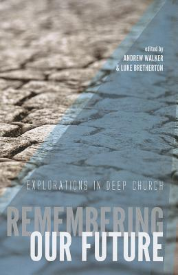 Remembering Our Future: Explorations in Deep Church, Andrew Walker
