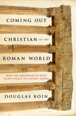 Image for Coming Out Christian in the Roman World: How the Followers of Jesus Made a Place in Caesar's Empire