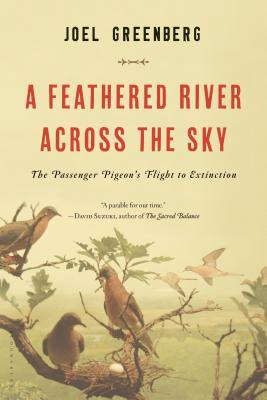 A Feathered River Across the Sky: The Passenger Pigeon's Flight to Extinction, Joel Greenberg