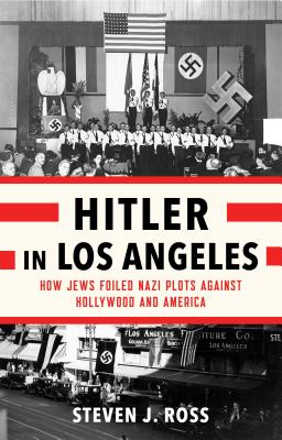 Image for Hitler in Los Angeles: How Jews Foiled Nazi Plots Against Hollywood and America