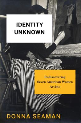 Image for Identity Unknown: Rediscovering Seven American Women Artists