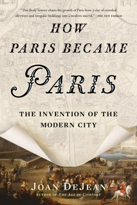 Image for How Paris Became Paris: The Invention of the Modern City