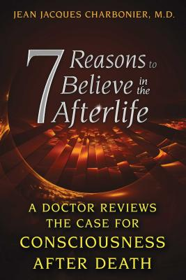 Image for 7 Reasons to Believe in the Afterlife: A Doctor Reviews the Case for Consciousness after Death