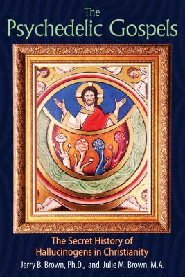 Image for PSYCHEDELIC GOSPELS, THE THE SECRET HISTORY OF HALLUCINOGENS IN CHRISTIANITY