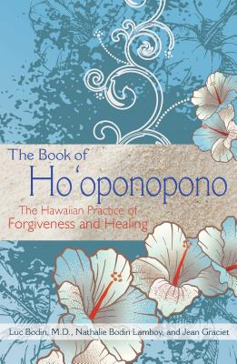 The Book of Ho'oponopono: The Hawaiian Practice of Forgiveness and Healing, Bodin M.D., Luc; Lamboy, Nathalie Bodin; Graciet, Jean