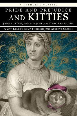 Pride and Prejudice and Kitties: A Cat-Lover's Romp through Jane Austen's Classic, Austen, Jane; Jane, Pamela; Guyol, Deborah