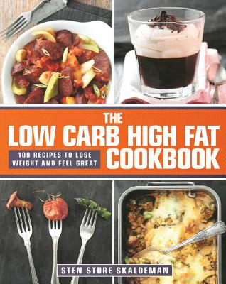 Image for The Low Carb High Fat Cookbook: 100 Recipes to Lose Weight and Feel Great
