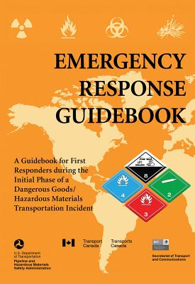 Emergency Response Guidebook: A Guidebook for First Responders during the Initial Phase of a Dangerous Goods/Hazardous Materials Transportation Incident (2013), U.S. Department of Transportation