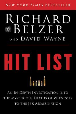 Image for Hit List: An In-Depth Investigation into the Mysterious Deaths of Witnesses to the JFK Assassination