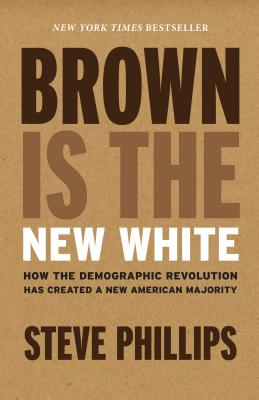 Image for Brown Is the New White: How the Demographic Revolution Has Created a New American Majority