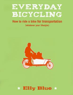 Image for Everyday Bicycling: How to Ride a Bike for Transportation (Whatever Your Lifestyle)