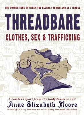 Image for Threadbare: Clothes, Sex, and Trafficking (Comix Journalism)