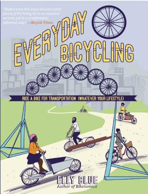 Everyday Bicycling: Ride a Bike for Transportation (Whatever Your Lifestyle) (DIY), Blue, Elly