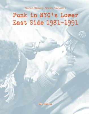 Image for Punk in NYC's Lower East Side 1981-1991: Scene History Series, Vol 1