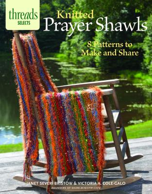 Knitted Prayer Shawls: 8 patterns to make and share (Threads Selects), Severi Bristow, Janet; Cole-Galo, Victoria A.