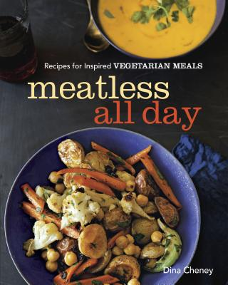 Meatless All Day: Recipes for Inspired Vegetarian Meals, Cheney, Dina