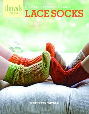Lace Socks: 9 lovely patterns to knit (Threads Selects), Taylor, Kathleen