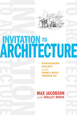 Image for Invitation to Architecture: Discovering Delight in the World Built Around Us
