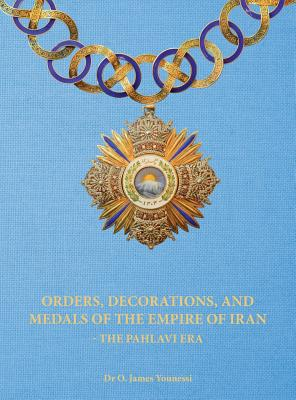 Orders, Decorations, and Medals of the Empire of Iran - the Pahlavi Era, Younessi, O. James