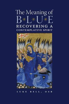 Image for The Meaning of Blue: Recovering a Contemplative Spirit