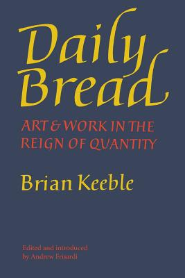Daily Bread: Art and Work in the Reign of Quantity, Brian Keeble