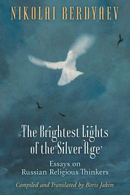Image for The Brightest Lights of the Silver Age: Essays on Russian Religious Thinkers