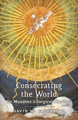 Image for Consecrating the World: On Mundane Liturgical Theology