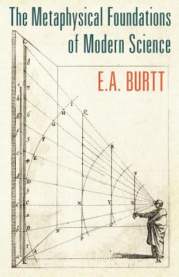 The Metaphysical Foundations of Modern Science, E. A. Burtt