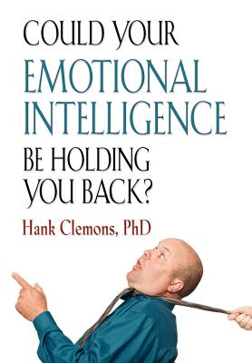 Could Your Emotional Intelligence Be Holding You Back?, Clemons PhD, Hank