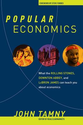 Image for Popular Economics: What the Rolling Stones, Downton Abbey, and LeBron James Can Teach You about Economics