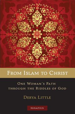 From Islam to Christ: One Woman's Path through the Riddles of God, Derya Little