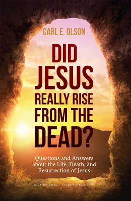 Did Jesus Really Rise from the Dead?: Questions and Answers about the Life, Death, and Resurrection of Jesus, Carl E. Olson