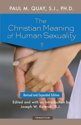 The Christian Meaning of Human Sexuality: Expanded Edition, Fr. Paul Quay S.J.