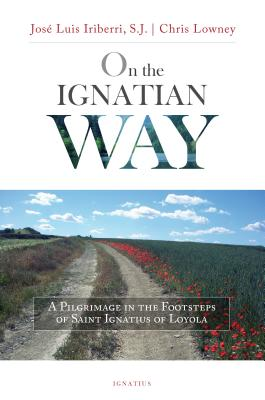 Image for On the Ignatian Way: A Pilgrimage in the Footsteps of Saint Ignatius of Loyola