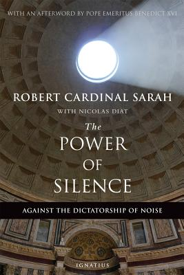 The Power of Silence: Against the Dictatorship of Noise, Robert Sarah