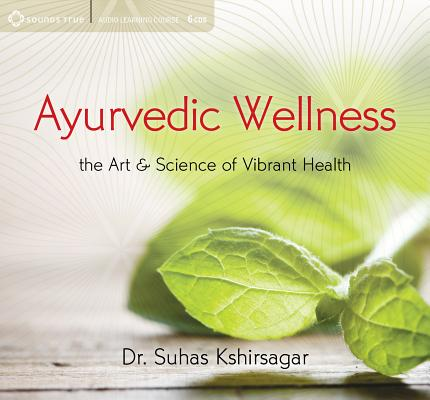 Image for Ayurvedic Wellness: The Art and Science of Vibrant Health