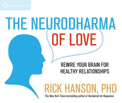 Image for The Neurodharma of Love: Rewire Your Brain for Healthy Relationships