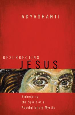 Image for Resurrecting Jesus: Embodying the Spirit of a Revolutionary Mystic