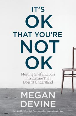 Image for It's OK That You're Not OK: Meeting Grief and Loss in a Culture That Doesn't Understand