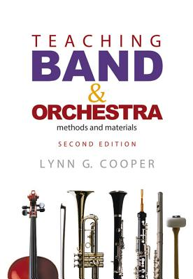 Teaching Band and Orchestra: Methods and Materials, Cooper, Lynn G.