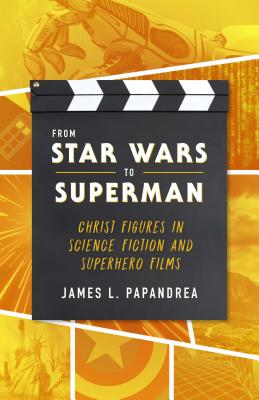 Image for From Star Wars to Superman: Christ Figures in Science Fiction and Superhero Films