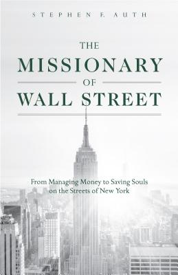 Image for The Missionary of Wall Street: From Managing Money to Saving Souls on the Streets of New York