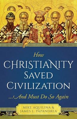 Image for How Christianity Saved Civilization: And Must Do So Again