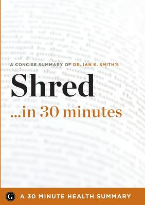 Image for Shred in 30 Minutes - The Expert Guide to Ian K. Smith's Critically Acclaimed Book (30 Minute Health Series)