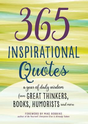 Image for 365 Inspirational Quotes: A Year of Daily Wisdom from Great Thinkers, Books, Humorists, and More (Inspirational Books)
